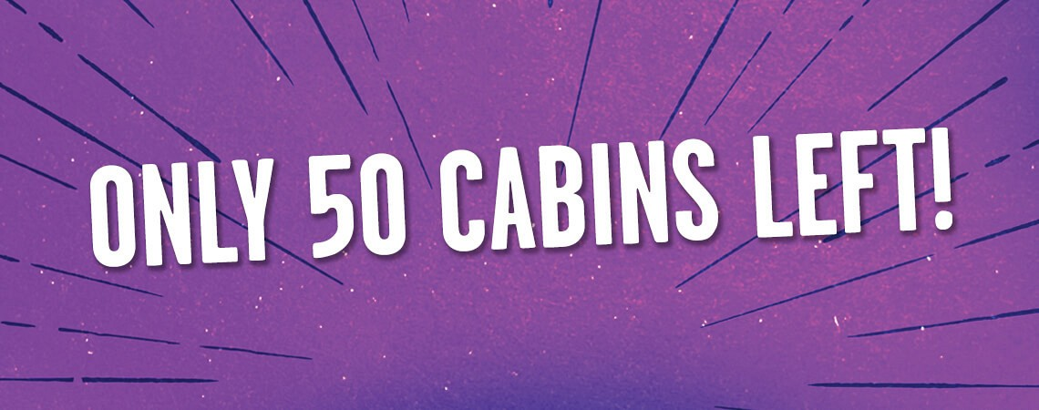 Only 50 Cabins Left